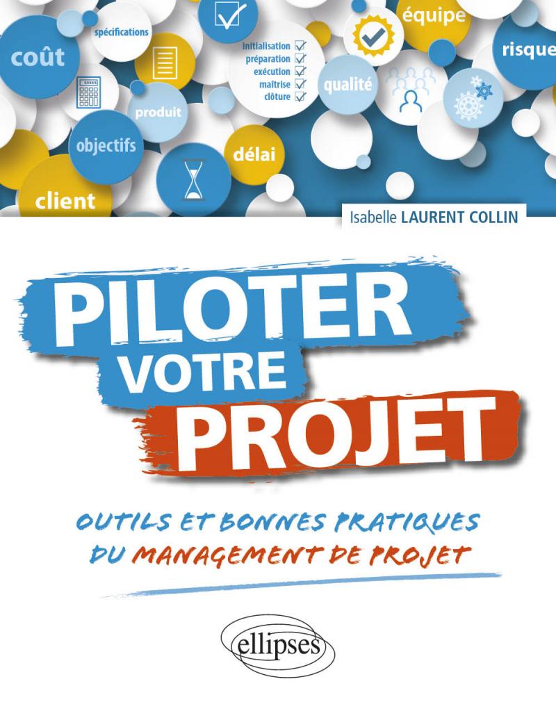 Piloter votre projet. Outils et bonnes pratiques du management de projet