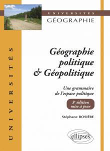 Géographie politique et géopolitique. Une grammaire de l'espace politique - 3e édition