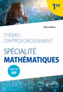 Thèmes d'approfondissement - Spécialité Mathématiques - Première - Objectif Sup