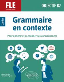 FLE (français langue étrangère). Objectif B2. Grammaire en contexte