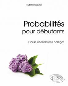 Probabilités pour débutants - Cours et exercices corrigés
