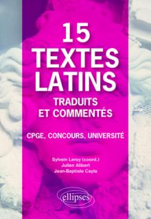 15 textes latins traduits et commentés. CPGE, Concours, Université.