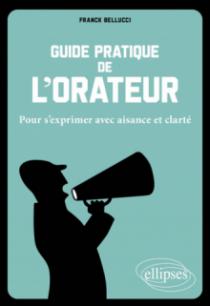 Guide pratique de l'orateur. Pour s'exprimer avec aisance et clarté.