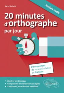20 minutes d'orthographe par jour. Pour une remise à niveau en français en 60 séquences