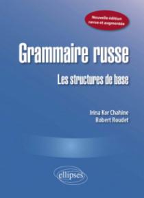 Grammaire russe : Les structures de base. Nouvelle édition revue et augmentée