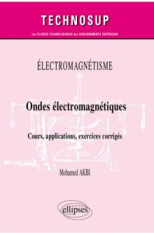 Électromagnétisme - Ondes électromagnétiques - Cours, applications, exercices corrigés