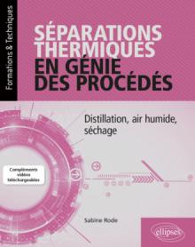 Séparations thermiques en génie des procédés - Distillation, air humide, séchage