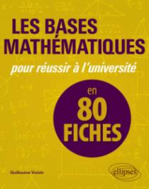 Les bases mathématiques pour réussir à l'université en 80 fiches