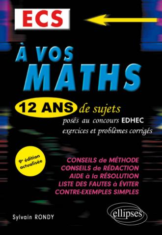 A vos maths ! 12 ans de sujets corrigés posés au concours EDHEC de 2010 à 2021 - ECS - 9e édition