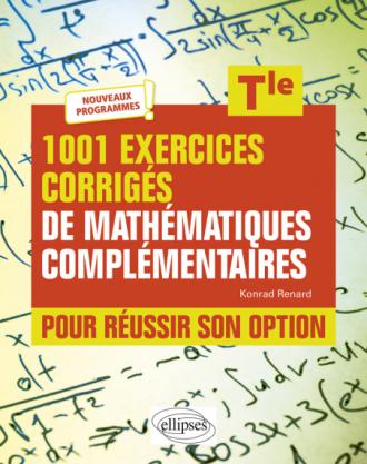 1001 exercices corrigés de Mathématiques complémentaires - Terminale