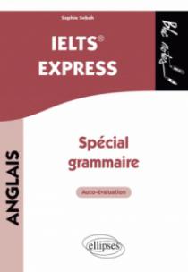 Anglais. IELTS  Express. Spécial grammaire