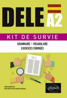Espagnol. DELE A2. Kit de Survie. Grammaire, vocabulaire, exercices corrigés