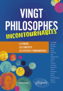 Vingt philosophes incontournables. La pensée, les concepts, les extraits fondamentaux.