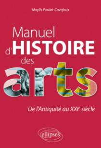 Manuel d'histoire des arts. De l'Antiquité au XXIe siècle
