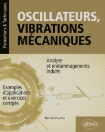 Oscillateurs, vibrations mécaniques - Analyse et endommagements induits - Avec exemples d'applications et exercices corrigés