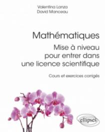 Mathématiques : mise à niveau pour entrer dans une licence scientifique - Cours et exercices corrigés