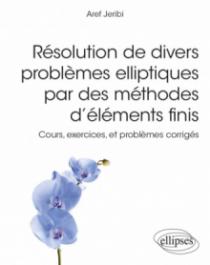 Résolution de divers problèmes elliptiques par des méthodes d'éléments finis - Cours, exercices, et problèmes corrigés