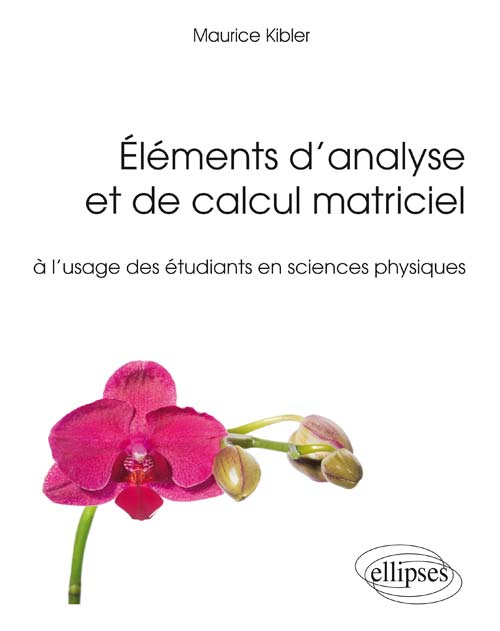 �l�ments d�analyse et de calcul matriciel � l�usage des �tudiants en sciences physiques