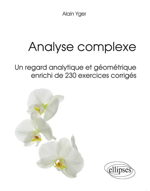 Analyse complexe - Un regard analytique et g�om�trique enrichi de 230 exercices corrig�s