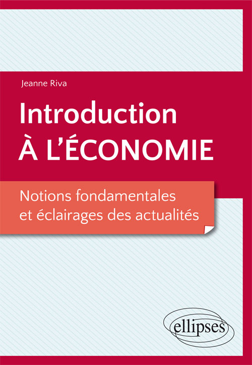 Introduction � l��conomie. Notions fondamentales et �clairages des actualit�s
