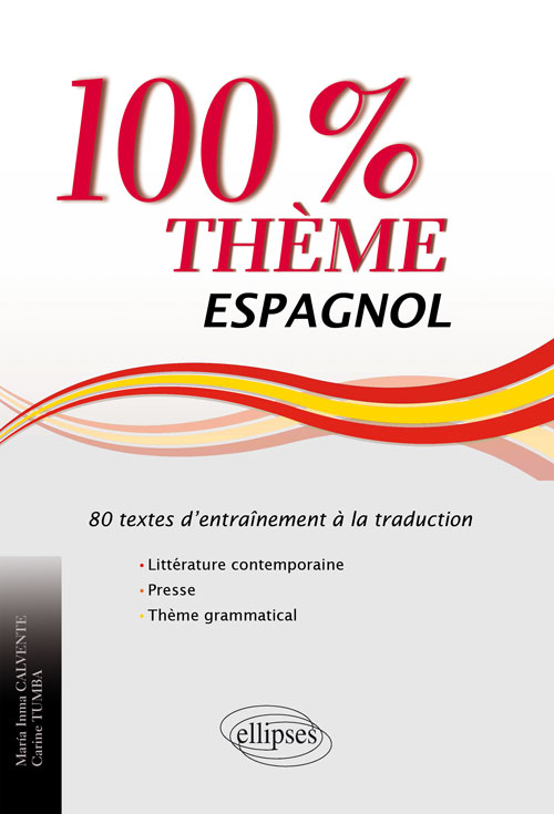 Espagnol. 100% th�me. 80 textes d�entra�nement � la traduction (litt�rature, presse et th�me grammatical)