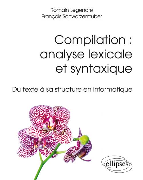 Compilation : analyse lexicale et syntaxique - Du texte � sa structure en informatique