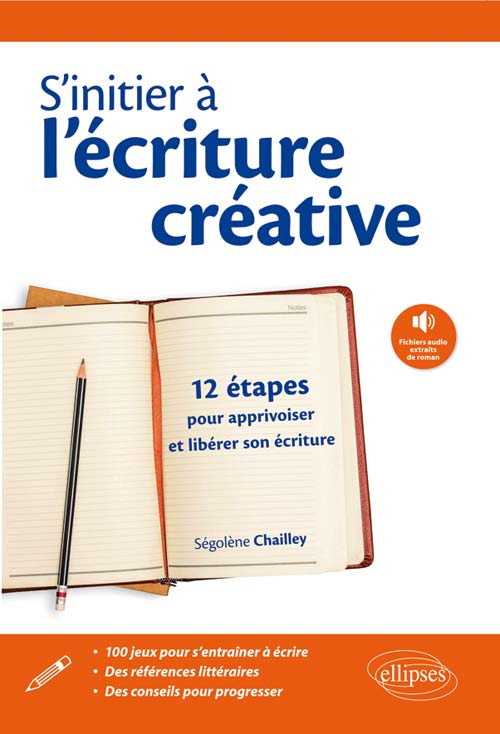 S'initier à l'écriture créative. 12 étapes pour apprivoiser et libérer son écriture