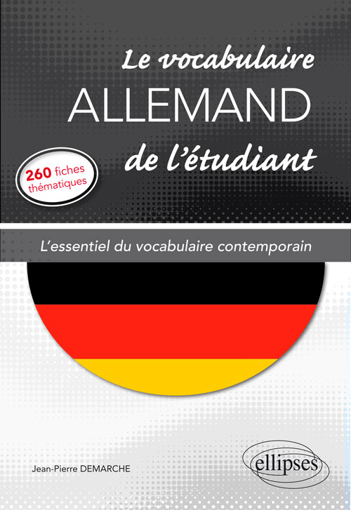 Le vocabulaire allemand de l'�tudiant. L'essentiel du vocabulaire contemporain en 260 fiches th�matiques