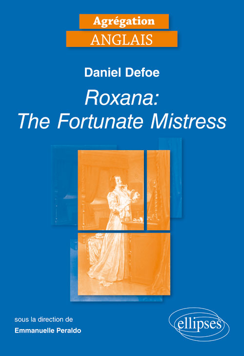 Agrégation Anglais. Daniel Defoe, Roxana: The Fortunate Mistress [1724]