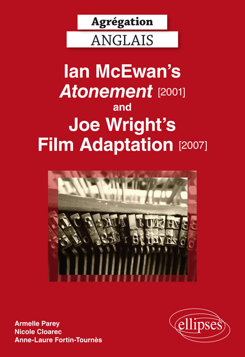 Agrégation anglais. Ian Mc Ewan's Atonement [2001] and Joe Wright's Film Adaptation [2007]