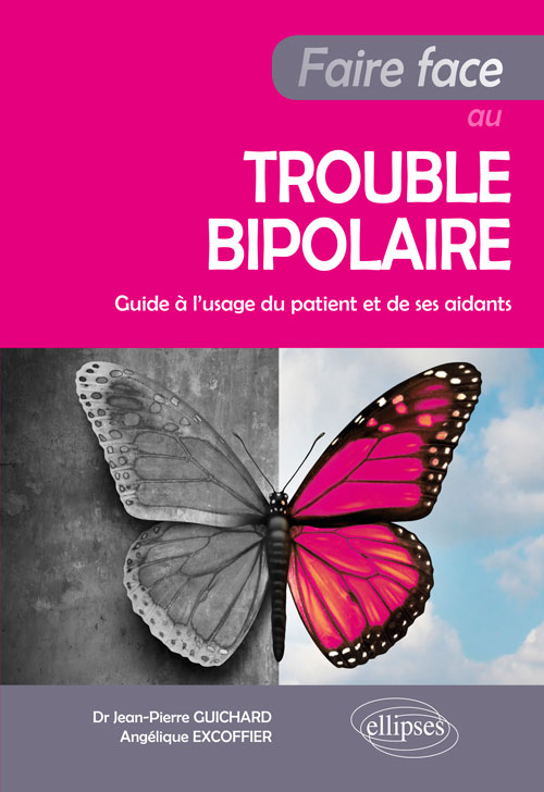 Faire face au trouble bipolaire - Guide à l'usage du patient et de ses aidants