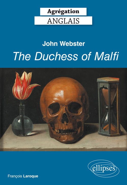 Agrégation Anglais 2019. John Webster, The Duchess of Malfi (1613-14)