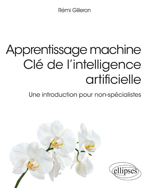 Apprentissage machine - Clé de l'intelligence artificielle - Une introduction pour non-spécialistes