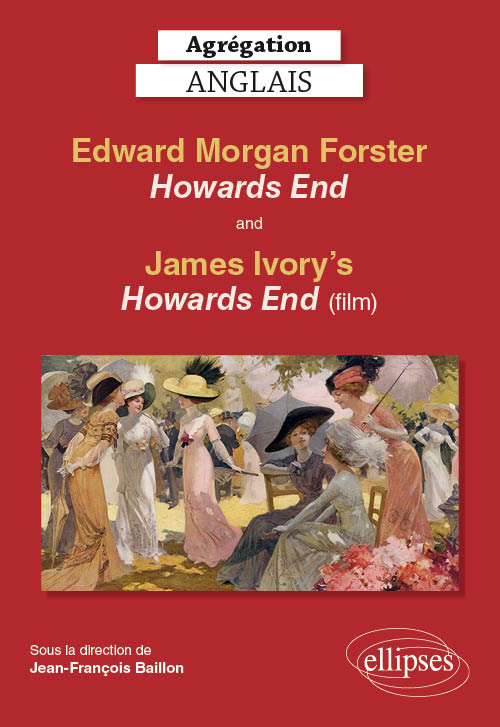 Agrégation anglais. Edward Morgan Forster, Howards End and James Ivory's Howards End (film)