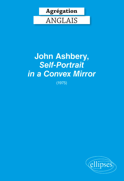 Agrégation anglais 2020. John Ashbery, Self-Portrait in a Convex Mirror (1975)