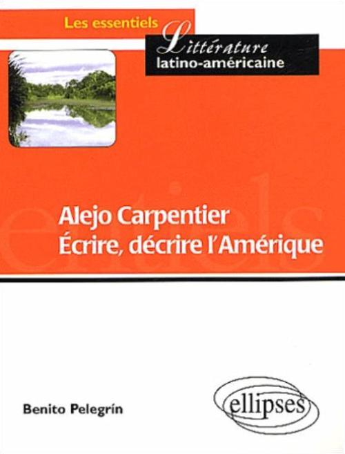 Alejo Carpentier - Ecrire, d�crire l'Am�rique