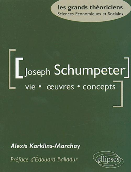 Schumpeter Joseph - Vie, oeuvres, concepts