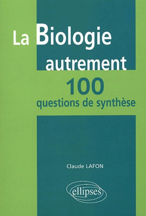 La biologie autrement - 100 questions de synth�se