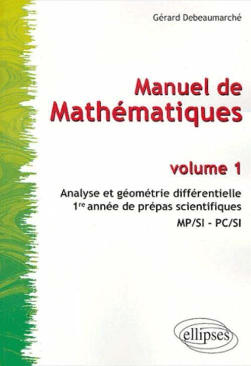 Manuel de math�matiques - Volume 1 - Analyse et g�om�trie diff�rentielle - Pr�pas scientifiques 1re ann�e MP/SI - PC/SI