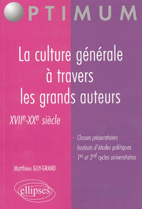 La culture g�n�rale � travers les grands auteurs - XVIIe-XXe si�cle