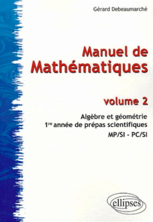 Manuel de Math�matiques - volume 2 - Alg�bre et G�om�trie - 1�re ann�e pr�pas scientifiques  MP/SI - PC/SI