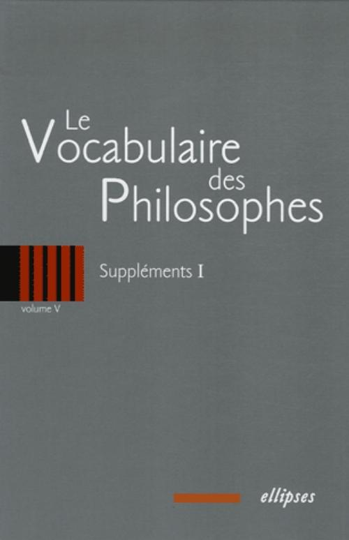 Le vocabulaire des philosophes - Suppl�ments�I