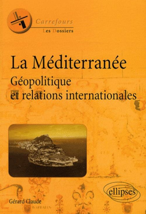 La M�diterran�e. G�opolitique et relations internationales