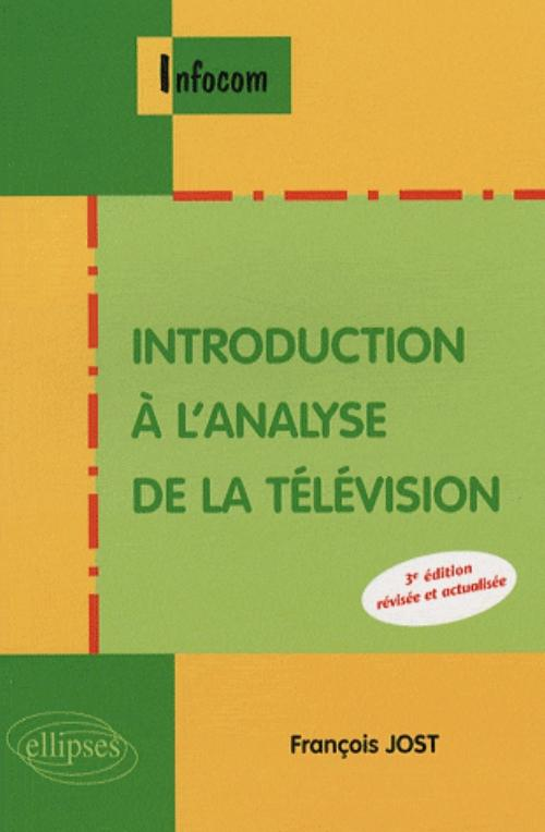 Introduction � l'analyse de la t�l�vision - 3e �dition r�vis�e et actualis�e