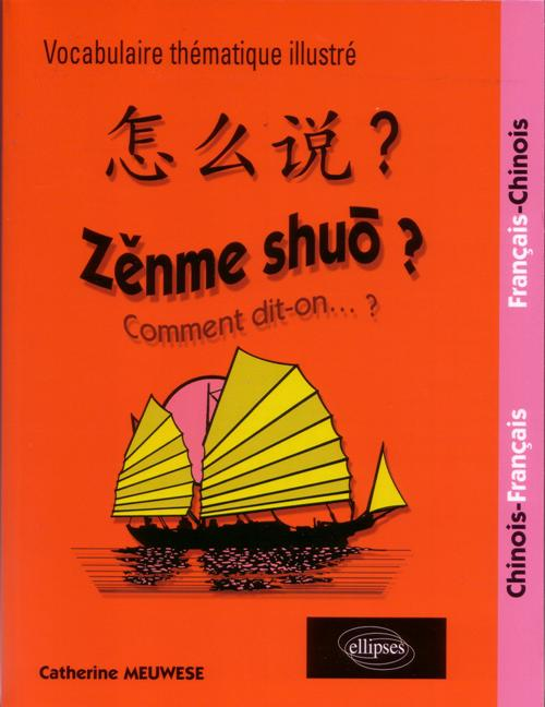 Zenme shuo�? Comment dit-on ? Lexique th�matique fran�ais-chinois/chinois-fran�ais