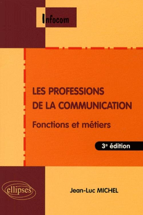 Les professions de la communication -�3e �dition