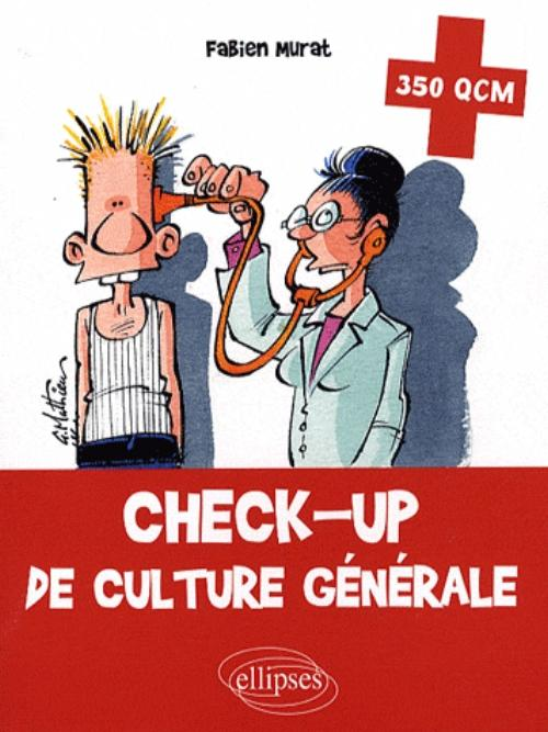 Check-up de culture g�n�rale. 350 QCM