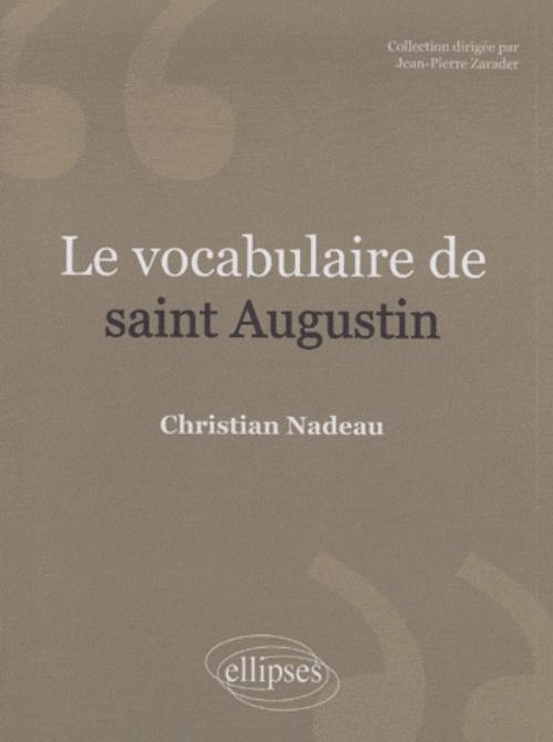 Le vocabulaire de saint Augustin. Nouvelle �dition
