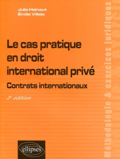 Le cas pratique en droit international privé. Contrats internationaux - 2e édition