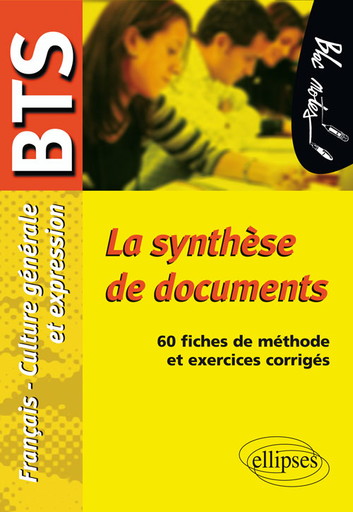 La synth�se de documents. Epreuve de Culture g�n�rale et expression BTS. 60 fiches de m�thode et exercices corrig�s